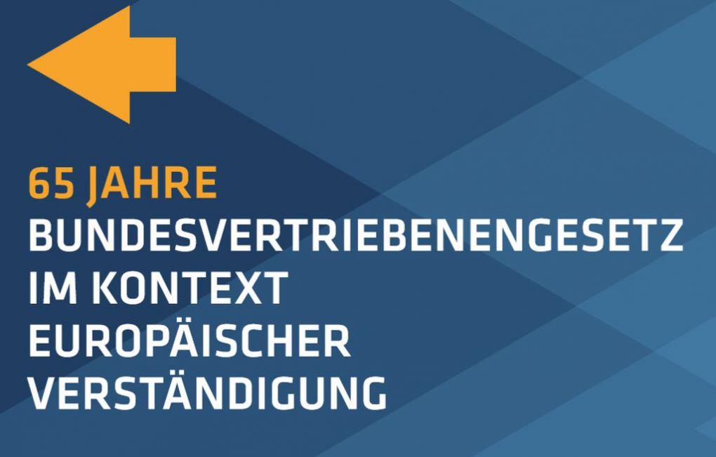 Wissenschaftliche Tagung 65 Jahre Bundesvertriebenengesetz Im Kontext Europaischer Verstandigung Stiftung Verbundenheit